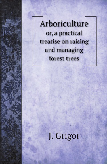 J. Grigor Arboriculture. or, a practical treatise on raising and managing forest trees forest leafy trees print tapestry wall hanging art
