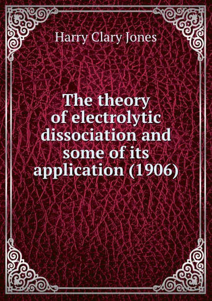 J.H. Clary The theory of electrolytic dissociation and some of its application