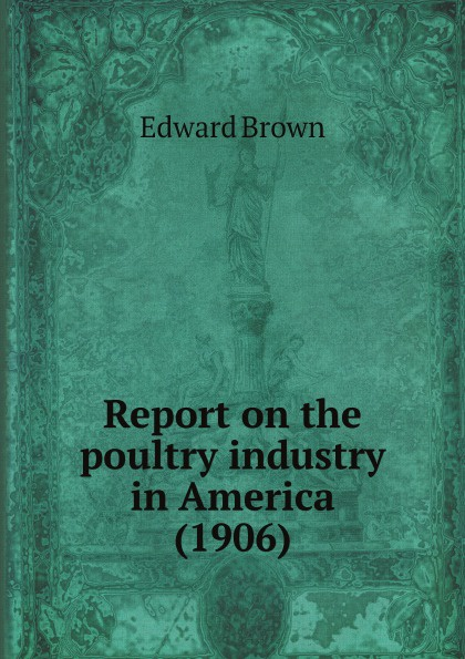 E. Brown Report on the poultry industry in America