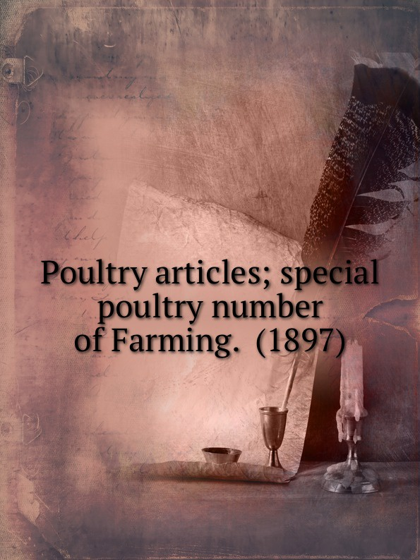Poultry articles; special poultry number of Farming. 1897