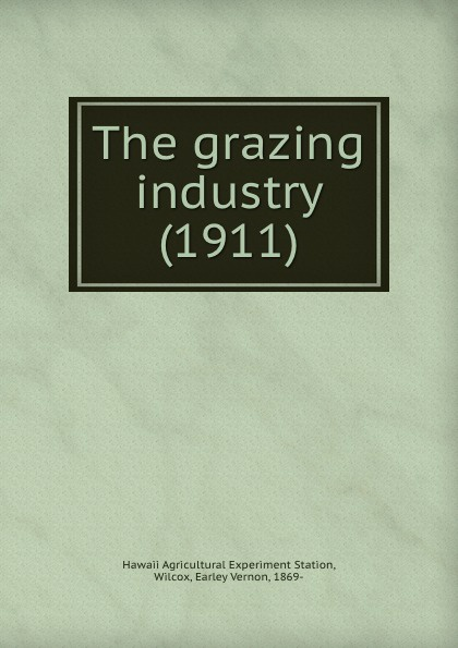 Hawaii Agricultural Experiment Station The grazing industry. 1911