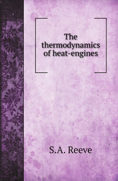 S.A. Reeve The thermodynamics of heat-engines недорого