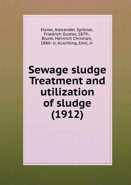 A. Elsner Sewage sludge Treatment and utilization of sludge. 1912 недорго, оригинальная цена