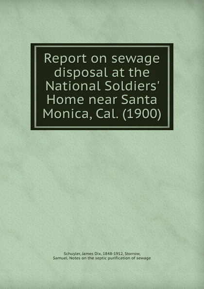 J.D. Schuyler Report on sewage disposal at the National Soldiers Home near Santa Monica, Cal. 1900