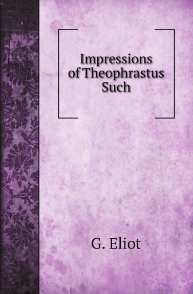 G. Eliot Impressions of Theophrastus Such george eliot impressions of theophrastus such