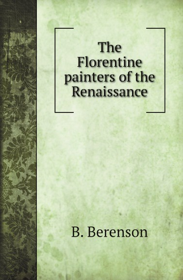 B. Berenson The Florentine painters of the Renaissance heine c florentine nights