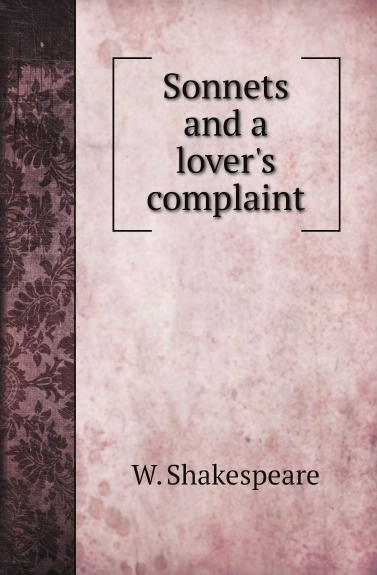 W. Shakespeare Sonnets and a lovers complaint