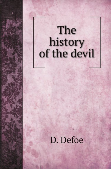 D. Defoe The history of the devil defoe d the political history of the devil