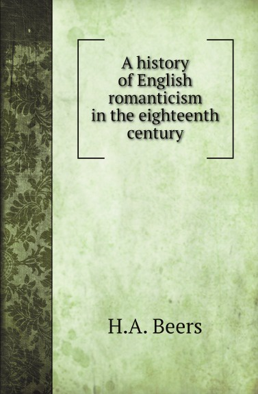 H.A. Beers A history of English romanticism in the eighteenth century charlotte sussman eighteenth century english literature