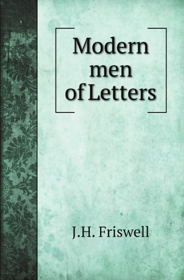 J.H. Friswell Modern men of Letters