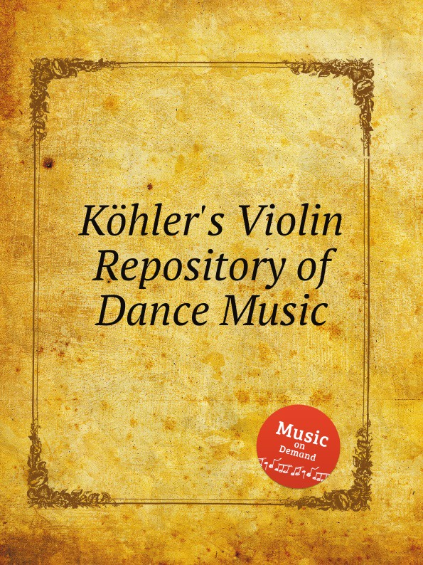 W.F. Skene Kohler.s Violin Repository of Dance Music john wyeth repository of sacred music