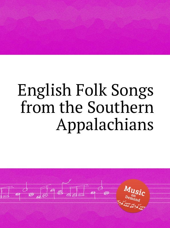 Коллектив авторов English Folk Songs from the Southern Appalachians коллектив авторов folk songs from somerset