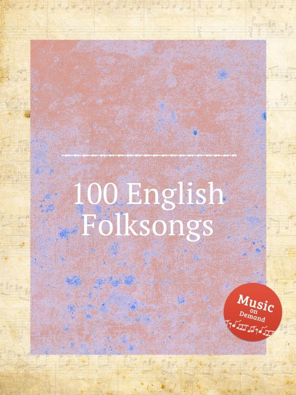 Коллектив авторов 100 English Folksongs