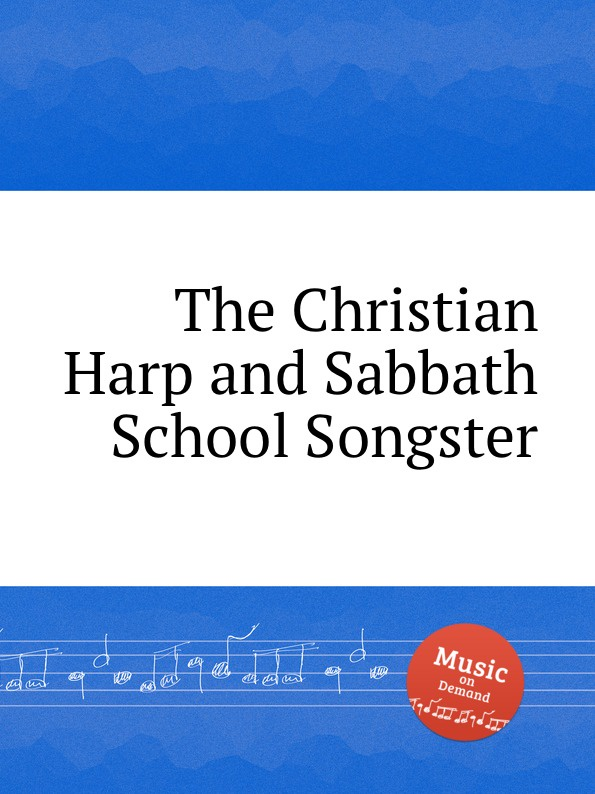 Коллектив авторов The Christian Harp and Sabbath School Songster коллектив авторов union harp and history of songs