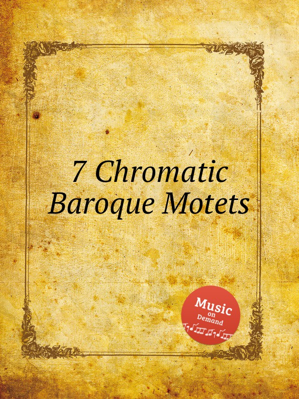 Коллектив авторов 7 Chromatic Baroque Motets. Das chorwerk коллектив авторов 7 chromatic baroque motets das chorwerk