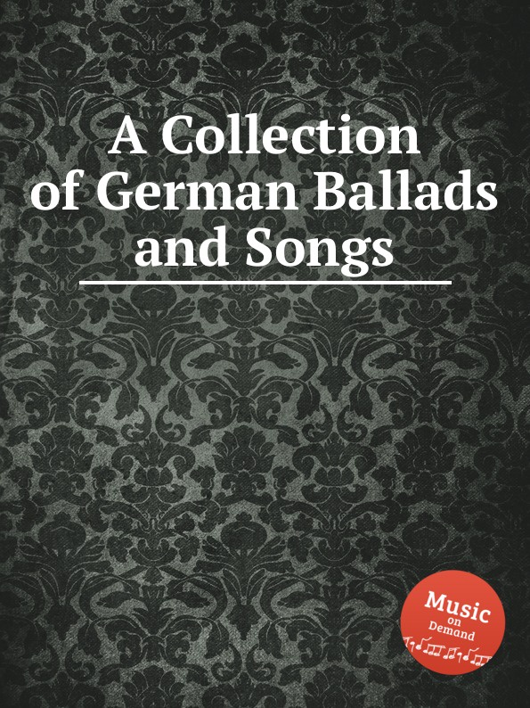 Коллектив авторов A Collection of German Ballads and Songs alexander hume english songs and ballads