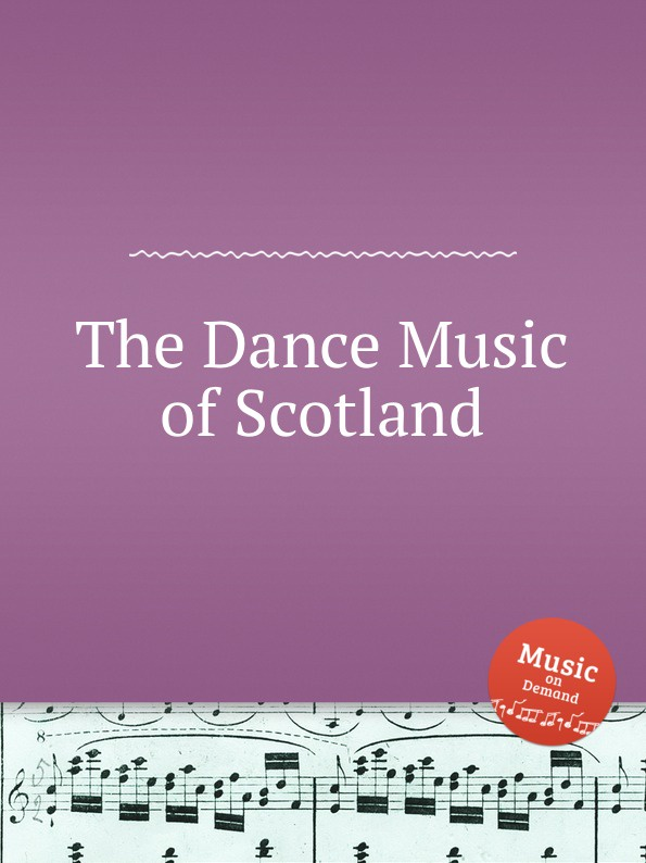 Коллектив авторов The Dance Music of Scotland коллектив авторов wyeth s repository of sacred music