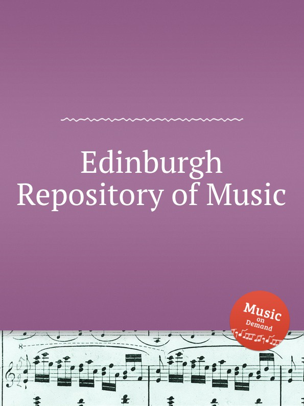 Коллектив авторов Edinburgh Repository of Music коллектив авторов wyeth s repository of sacred music