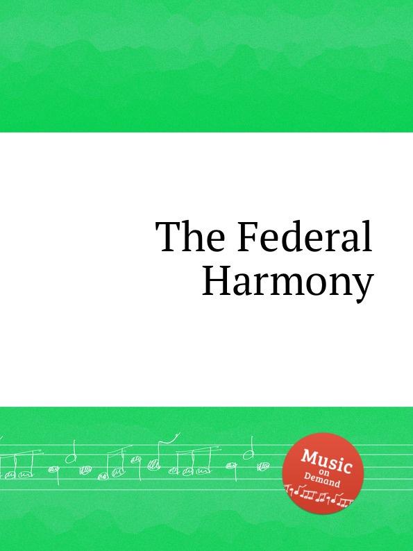 Коллектив авторов The Federal Harmony коллектив авторов a selection of sacred harmony