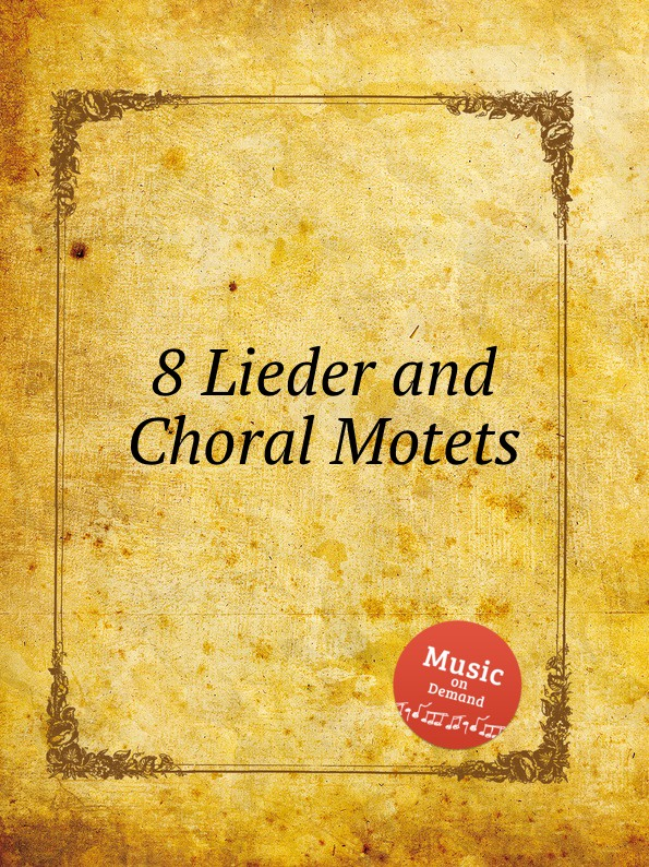 Коллектив авторов 8 Lieder and Choral Motets коллектив авторов 7 chromatic baroque motets das chorwerk