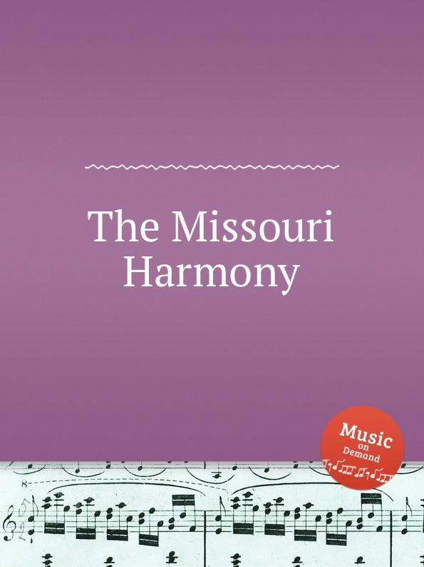Коллектив авторов The Missouri Harmony коллектив авторов a selection of sacred harmony