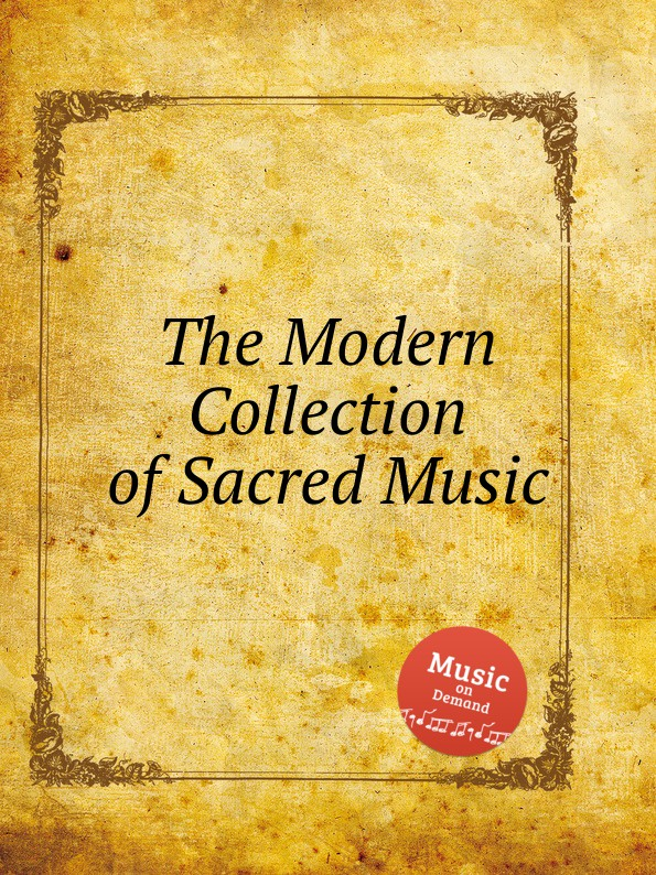 Коллектив авторов The Modern Collection of Sacred Music коллектив авторов wyeth s repository of sacred music