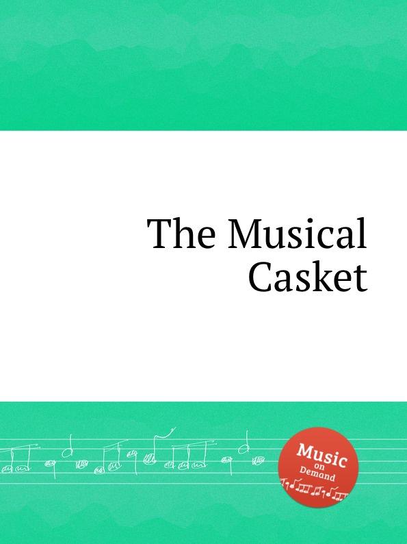 Коллектив авторов The Musical Casket unlocking the invisible voice