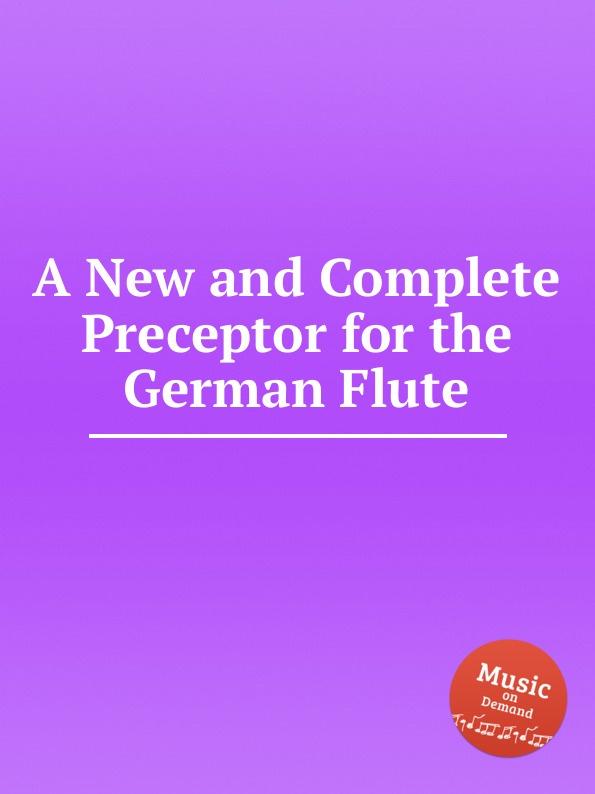 Коллектив авторов A New and Complete Preceptor for the German Flute