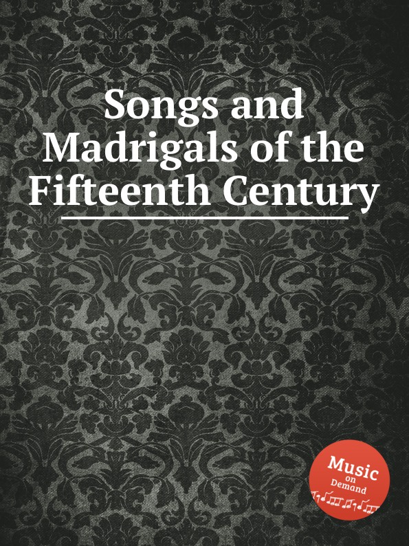 Коллектив авторов Songs and Madrigals of the Fifteenth Century коллектив авторов union harp and history of songs