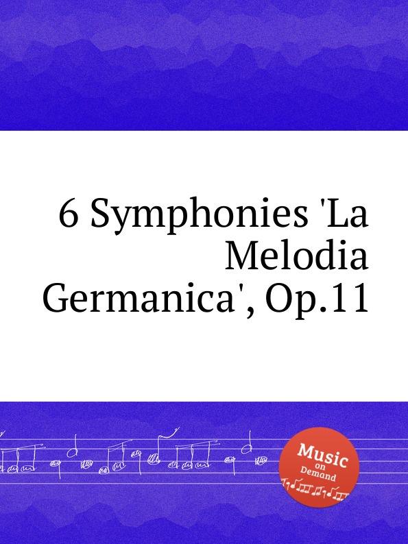 Коллектив авторов 6 Symphonies .La Melodia Germanica., Op.11 коллектив авторов 6 symphonies op 8