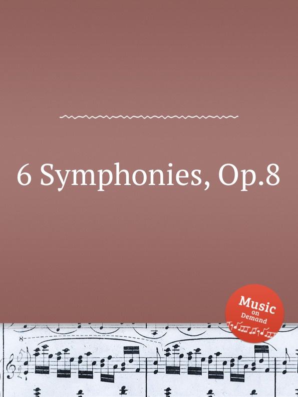 Коллектив авторов 6 Symphonies, Op.8 коллектив авторов 6 symphonies op 8