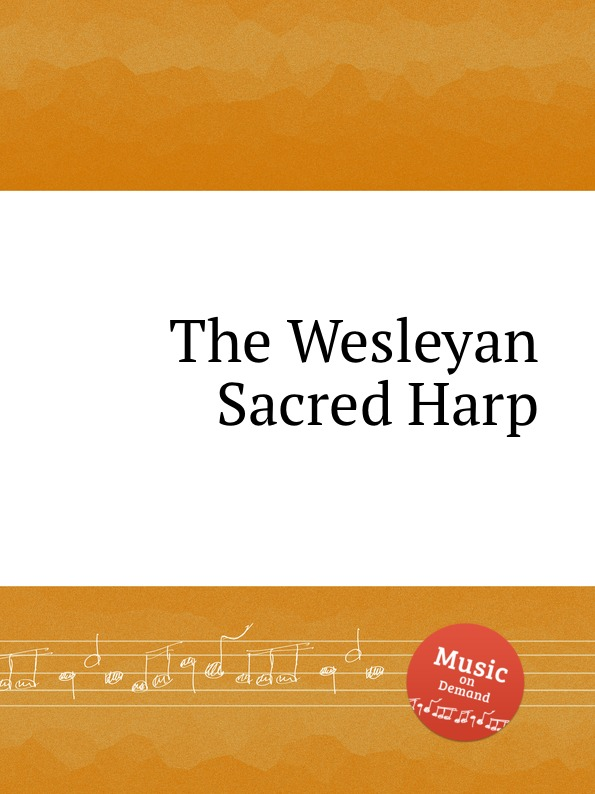Коллектив авторов The Wesleyan Sacred Harp коллектив авторов union harp and history of songs