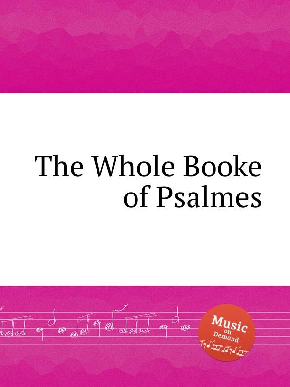 Коллектив авторов The Whole Booke of Psalmes william bullokar bullokars booke at large for the amendment of orthographie for english speech