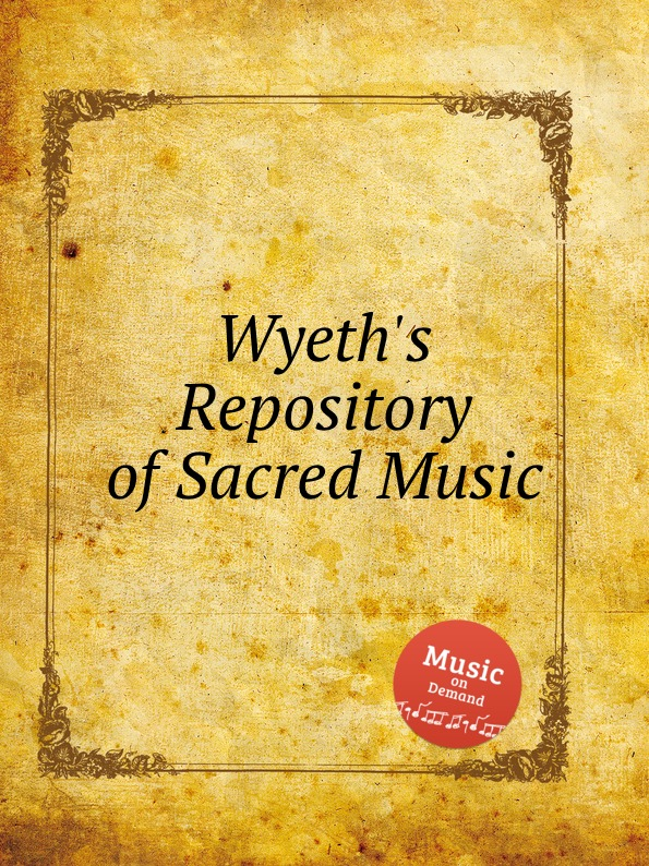 Коллектив авторов Wyeth.s Repository of Sacred Music john wyeth repository of sacred music