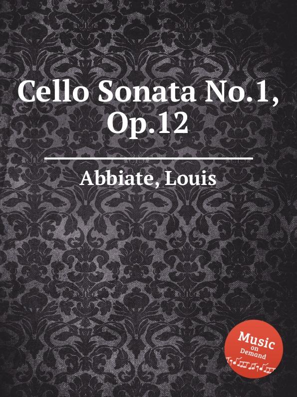 L. Abbiate Cello Sonata No.1, Op.12 l boëllmann cello sonata op 40