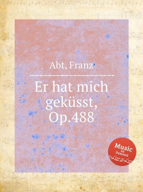 F. Abt Er hat mich gekusst, Op.488 цена и фото