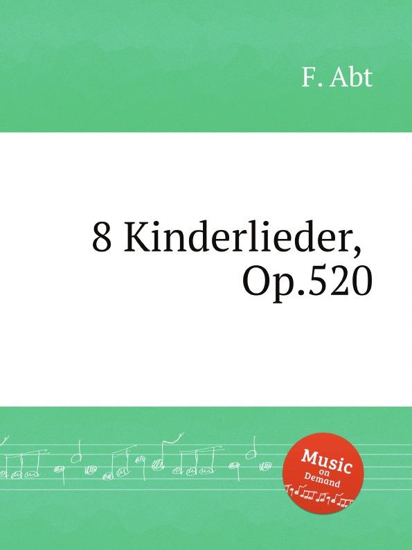 F. Abt 8 Kinderlieder, Op.520