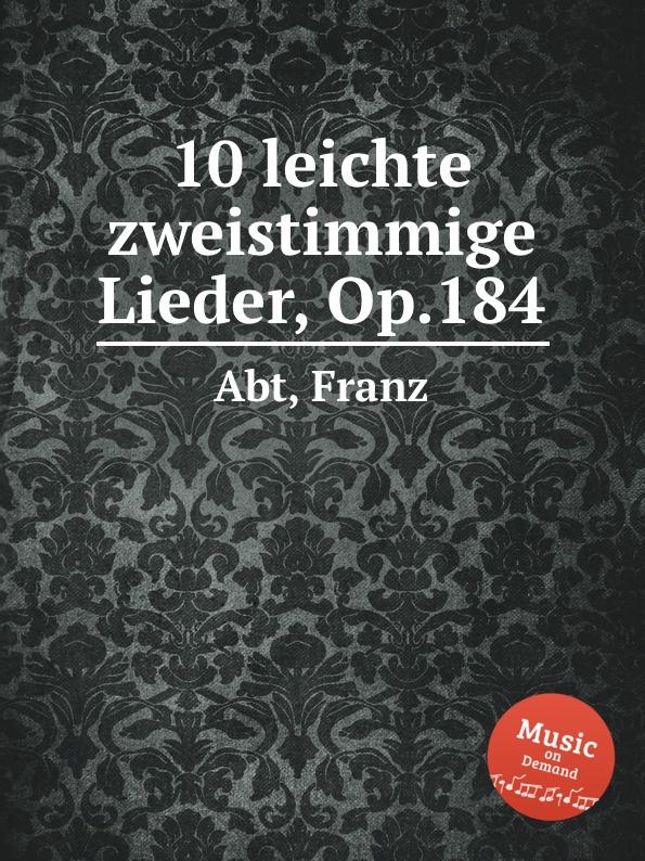 F. Abt 10 leichte zweistimmige Lieder, Op.184 цена и фото