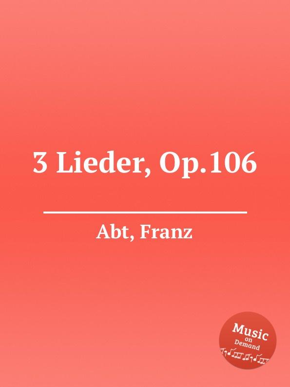 F. Abt 3 Lieder, Op.106 f abt 3 lieder op 213