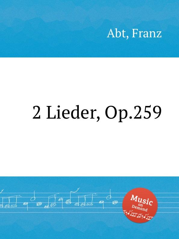 F. Abt 2 Lieder, Op.259 цена и фото
