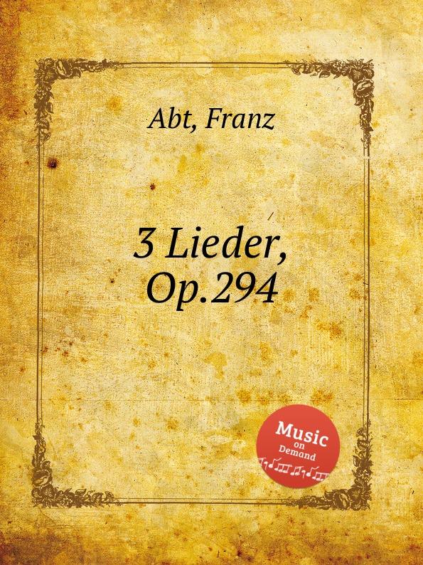 F. Abt 3 Lieder, Op.294 f abt 3 lieder op 213