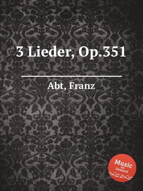 F. Abt 3 Lieder, Op.351 f abt 3 lieder op 213