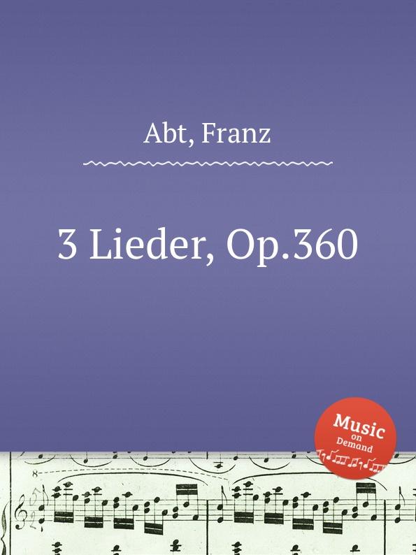 F. Abt 3 Lieder, Op.360 f abt 3 lieder op 213