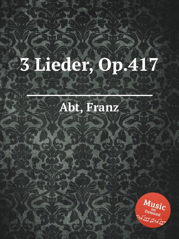 F. Abt 3 Lieder, Op.417 f abt 4 lieder op 365
