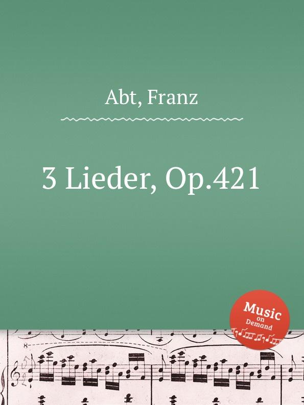 F. Abt 3 Lieder, Op.421 f abt 3 lieder op 213