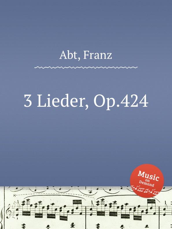 F. Abt 3 Lieder, Op.424 f abt 3 lieder op 213