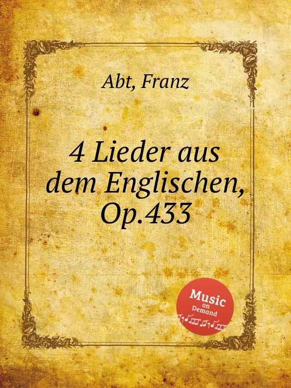 F. Abt 4 Lieder aus dem Englischen, Op.433 цена и фото