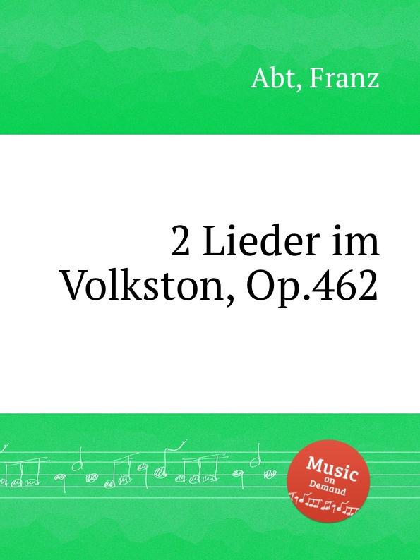 F. Abt 2 Lieder im Volkston, Op.462 цена и фото