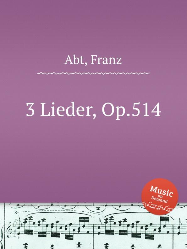 F. Abt 3 Lieder, Op.514 f abt 3 lieder op 213
