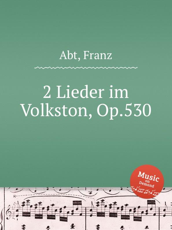 F. Abt 2 Lieder im Volkston, Op.530 f abt 4 lieder op 365